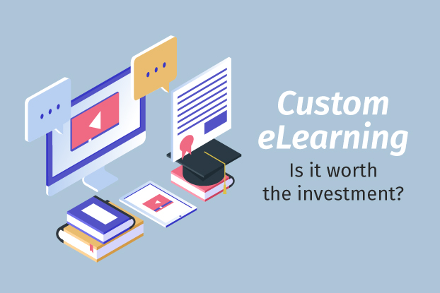 Custom eLearning – Is it worth the investment?