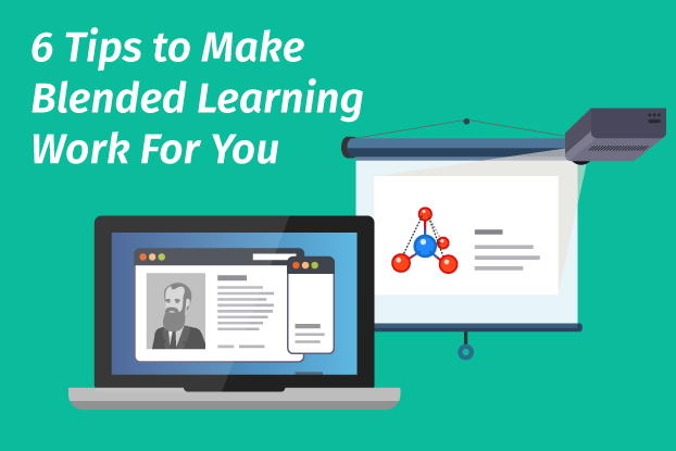 6 Tips to Make Blended Learning Work For You